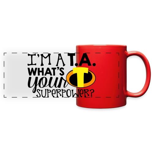 I'm a Teacher's Assistant What's Your Superpower - Full Color Panoramic Mug