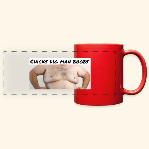 chicks dig man boobs - Full Color Panoramic Mug