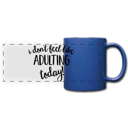 I don't feel like ADULTING today! - Full Color Panoramic Mug