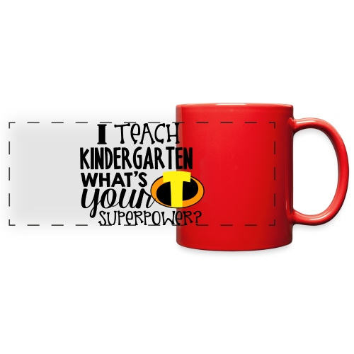 I Teach Kindergarten What's Your Superpower - Full Color Panoramic Mug