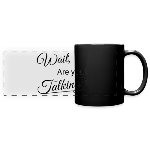 Wait, Are you Talking? - Full Color Panoramic Mug