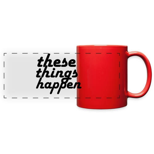 these things happen - Full Color Panoramic Mug