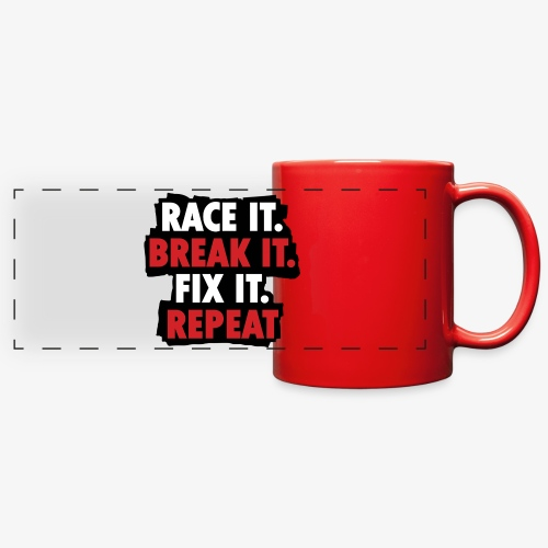 race it break it fix it repeat - Full Color Panoramic Mug