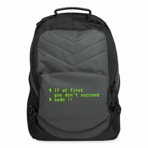 If at first you don't succeed; sudo !! - Computer Backpack