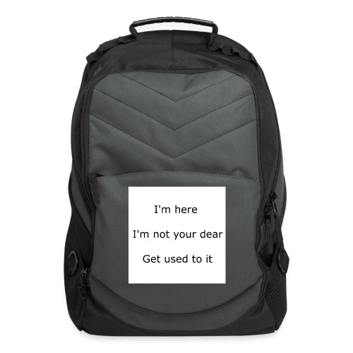 I'M HERE, I'M NOT YOUR DEAR, GET USED TO IT - Computer Backpack