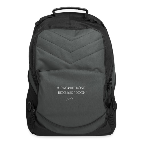 If opportunity doesn't know, build a door. - Computer Backpack