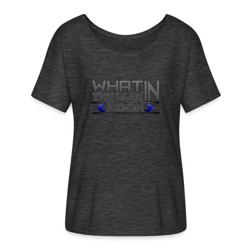 What in the BLUE MOON T-Shirt - Women's Flowy T-Shirt