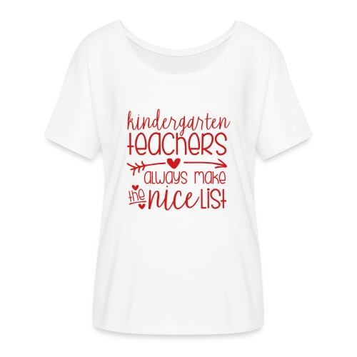Kindergarten Teachers Always Make the Nice List - Women's Flowy T-Shirt
