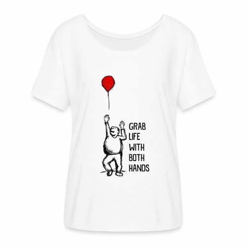 Grab Life With Both Hands - Women's Flowy T-Shirt