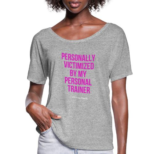 PERSONALLY VICTIMIZED BY MY PERSONAL TRAINER - Women's Flowy T-Shirt