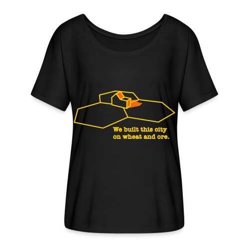 We Built This City On Wheat And Ore - Women's Flowy T-Shirt