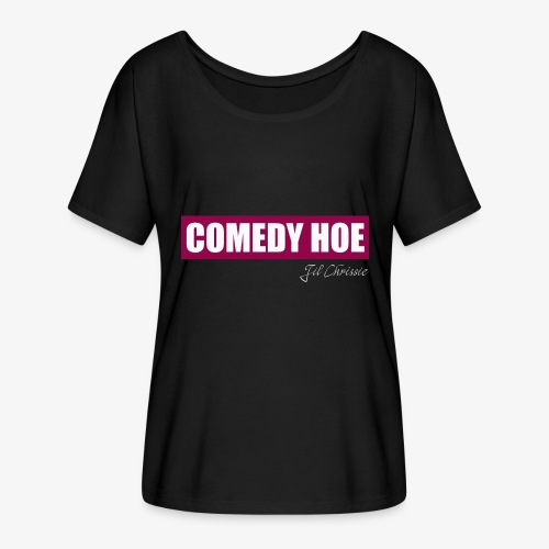 Jil Chrissie's Comedy Hoe - Women's Flowy T-Shirt