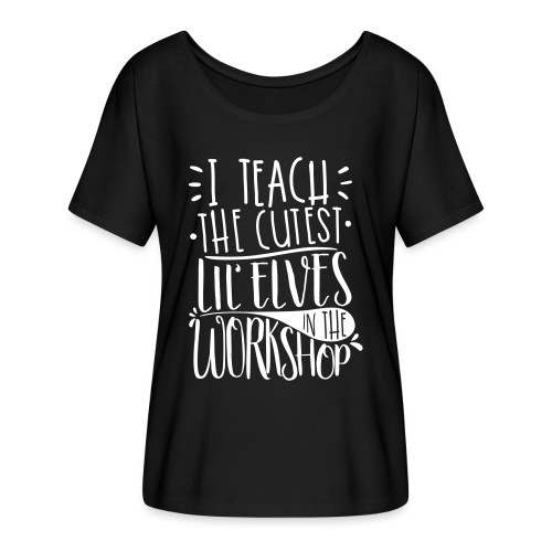 I Teach the Cutest Lil' Elves in the Workshop - Women's Flowy T-Shirt