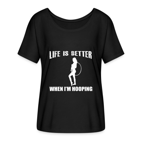 Life is Better When I'm Hooping - Women's Flowy T-Shirt