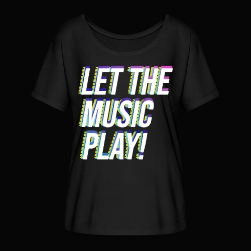 Let The Music Play! - Women's Flowy T-Shirt