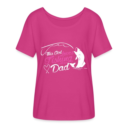 Girl like fishing with dad - Women's Flowy T-Shirt