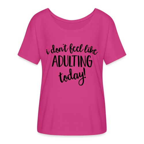 I don't feel like ADULTING today! - Women's Flowy T-Shirt