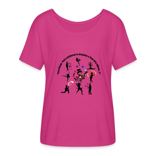 You Know You're Addicted to Hooping & Flow Arts - Women's Flowy T-Shirt
