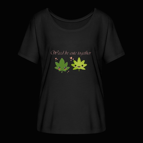 Weed Be Cute Together - Women's Flowy T-Shirt