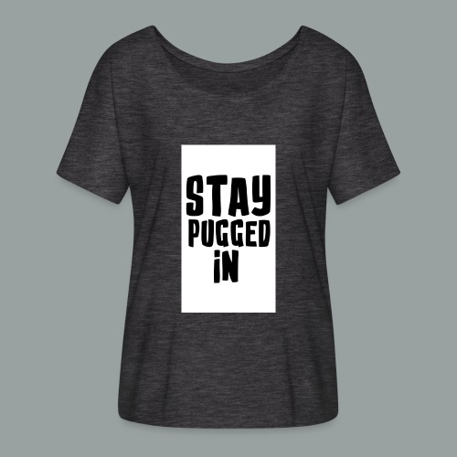 Stay Pugged In Clothing - Women's Flowy T-Shirt