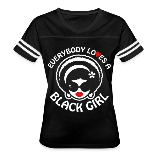 Everybody Loves A Black Girl - Version 1 Reverse - Women's Vintage Sport T-Shirt