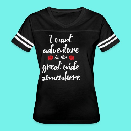 I want adventure in the great wide somewhere shirt - Women's Vintage Sport T-Shirt