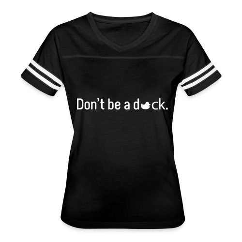 Don't Be a Duck - Women's Vintage Sport T-Shirt
