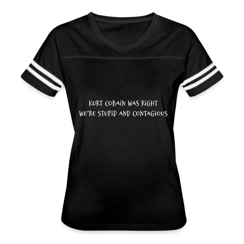 Kurt Cobain Was Right We're Stupid and Contagious - Women's Vintage Sport T-Shirt