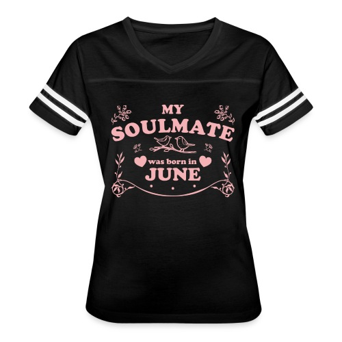 My Soulmate was born in June - Women's Vintage Sport T-Shirt