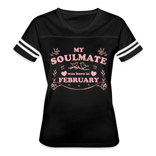 My Soulmate was born in February - Women's Vintage Sport T-Shirt