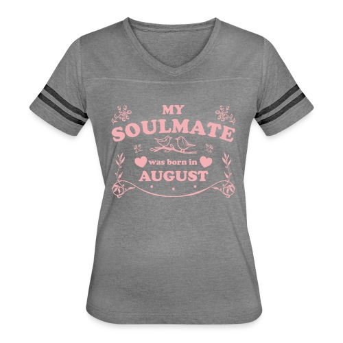 My Soulmate was born in August - Women's Vintage Sport T-Shirt