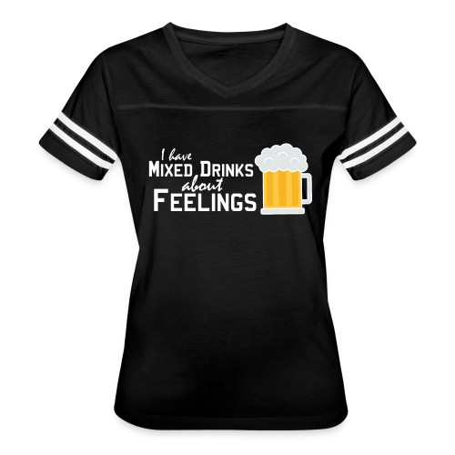 I have mixed drinks about feelings - Women's Vintage Sports T-Shirt