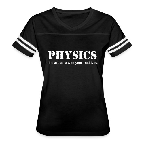 Physics doesn't care who your Daddy is. - Women's Vintage Sport T-Shirt