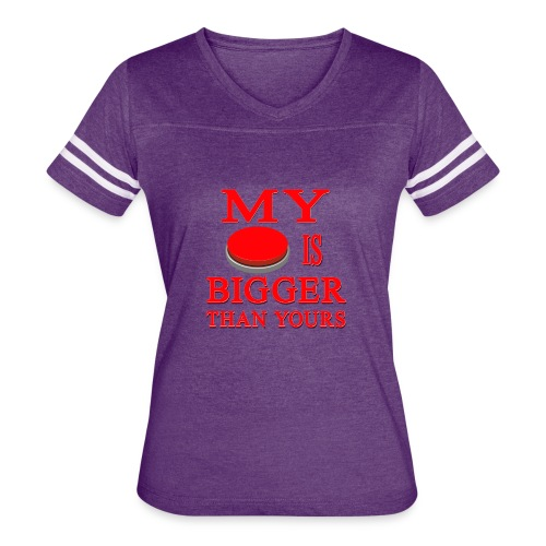 My Button Is Bigger Than Yours - Women's Vintage Sport T-Shirt