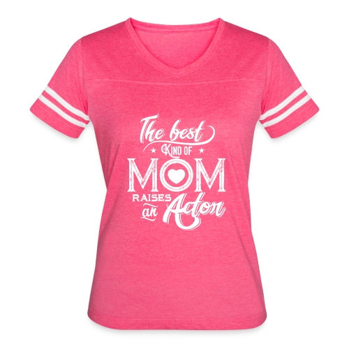 The Best Kind Of Mom Raises An Actor, Mother's Day - Women's Vintage Sport T-Shirt