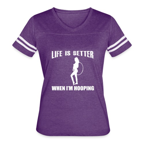 Life is Better When I'm Hooping - Women's Vintage Sport T-Shirt