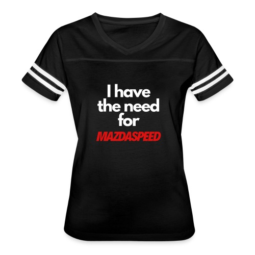 I have the need for MAZDASPEED - Women's Vintage Sports T-Shirt