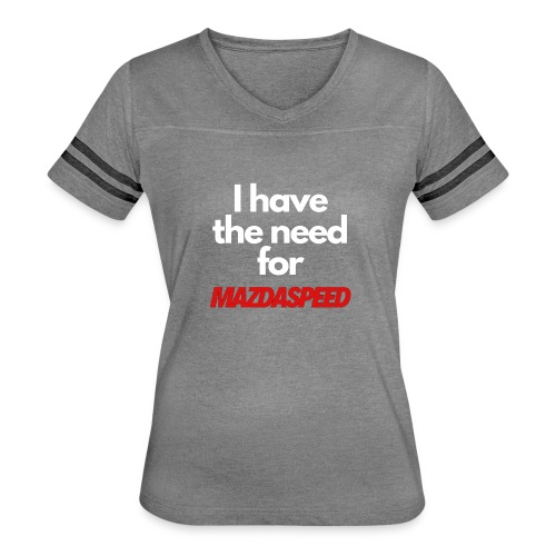 I have the need for MAZDASPEED - Women's Vintage Sport T-Shirt