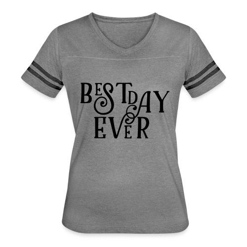 Best Day Ever Fancy - Women's Vintage Sport T-Shirt