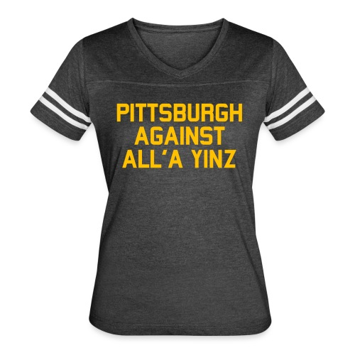 Pittsburgh Against All'a Yinz - Women's Vintage Sport T-Shirt
