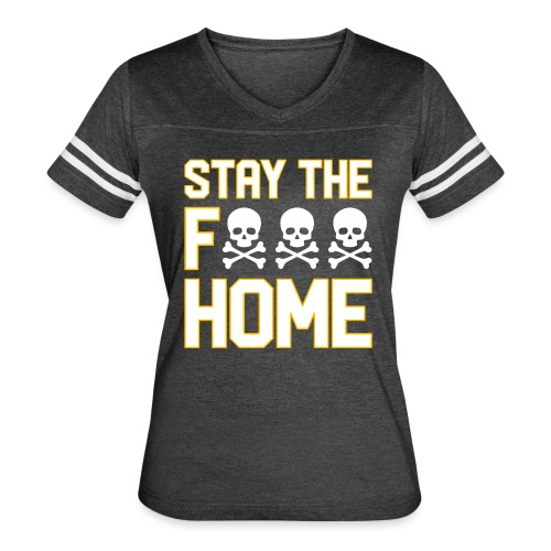 Stay The F*** Home - Women's Vintage Sport T-Shirt