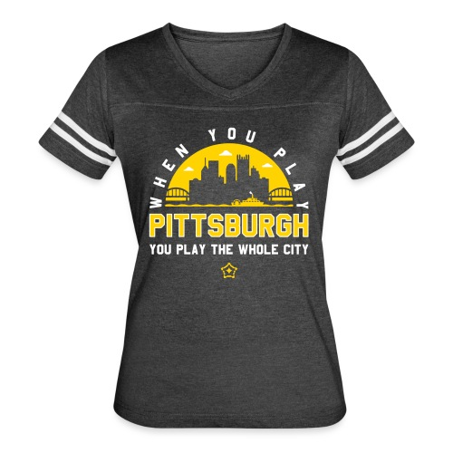 When You Play Pittsburgh, You Play The Whole City - Women's Vintage Sport T-Shirt