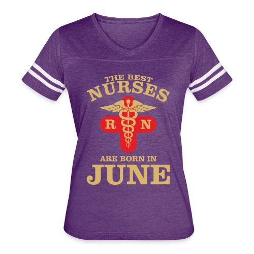 The Best Nurses are born in June - Women's Vintage Sport T-Shirt