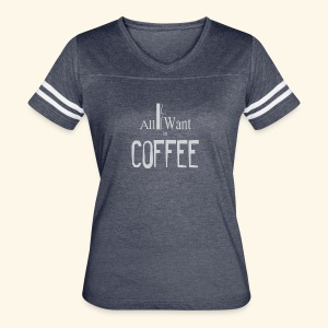 All I want is Coffee! - Women's Vintage Sport T-Shirt