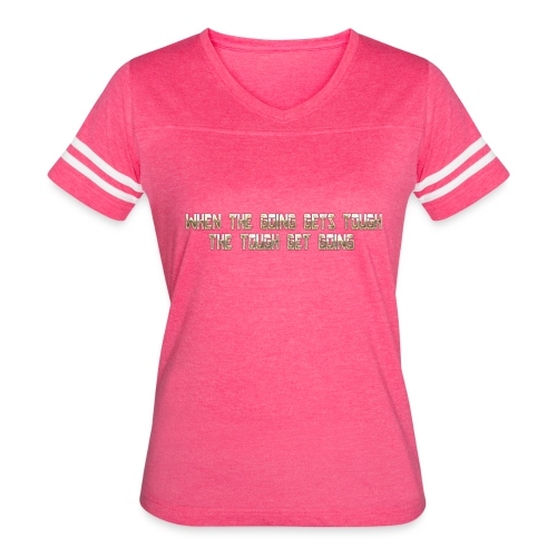 When the going gets tough.... - Women's Vintage Sport T-Shirt