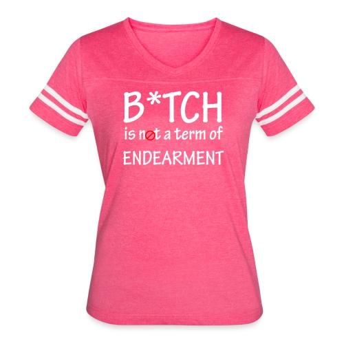 B*tch is not a term of endearment - Women's Vintage Sport T-Shirt