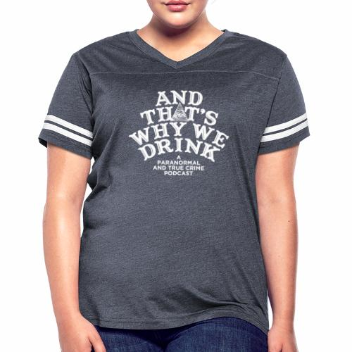 And That's Why We Drink OG Logo - Women's Vintage Sport T-Shirt