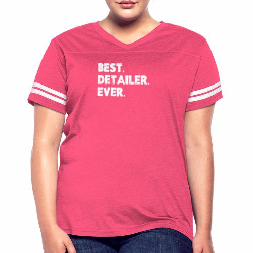 AUTO DETAILER SHIRT | BEST DETAILER EVER - Women's Vintage Sport T-Shirt