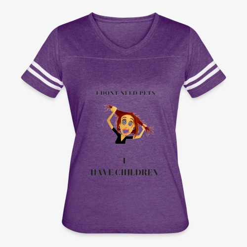 I Dont need pets i have children - Women's Vintage Sport T-Shirt