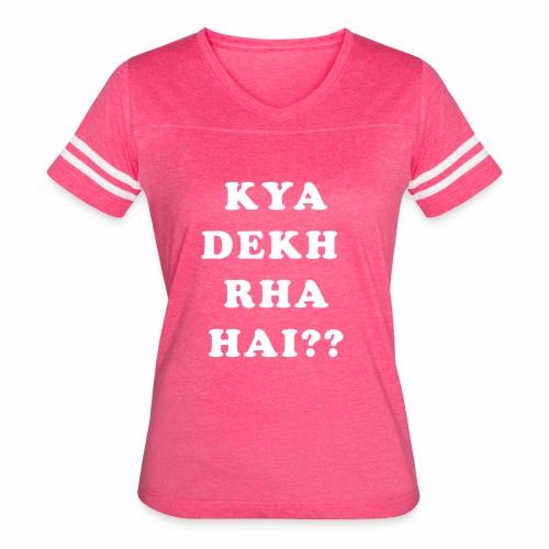 Kya Dekh Raha Hai - Women's Vintage Sport T-Shirt